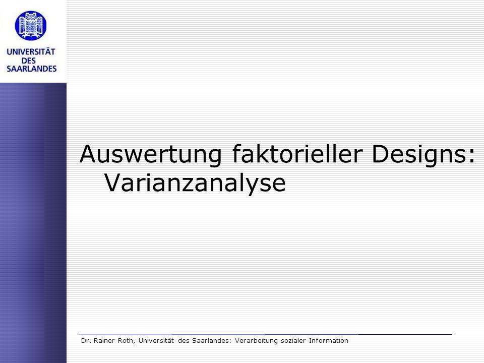 Dr. Rainer Roth, Universität des Saarlandes: Verarbeitung sozialer Information Auswertung faktorieller Designs: Varianzanalyse