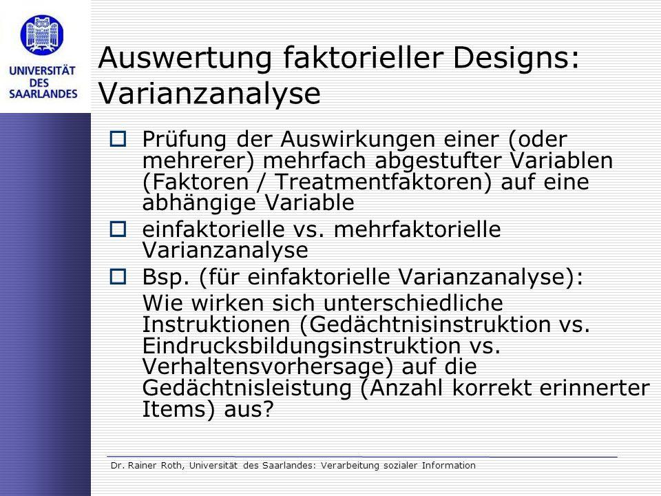 Dr. Rainer Roth, Universität des Saarlandes: Verarbeitung sozialer Information Auswertung faktorieller Designs: Varianzanalyse Prüfung der Auswirkunge