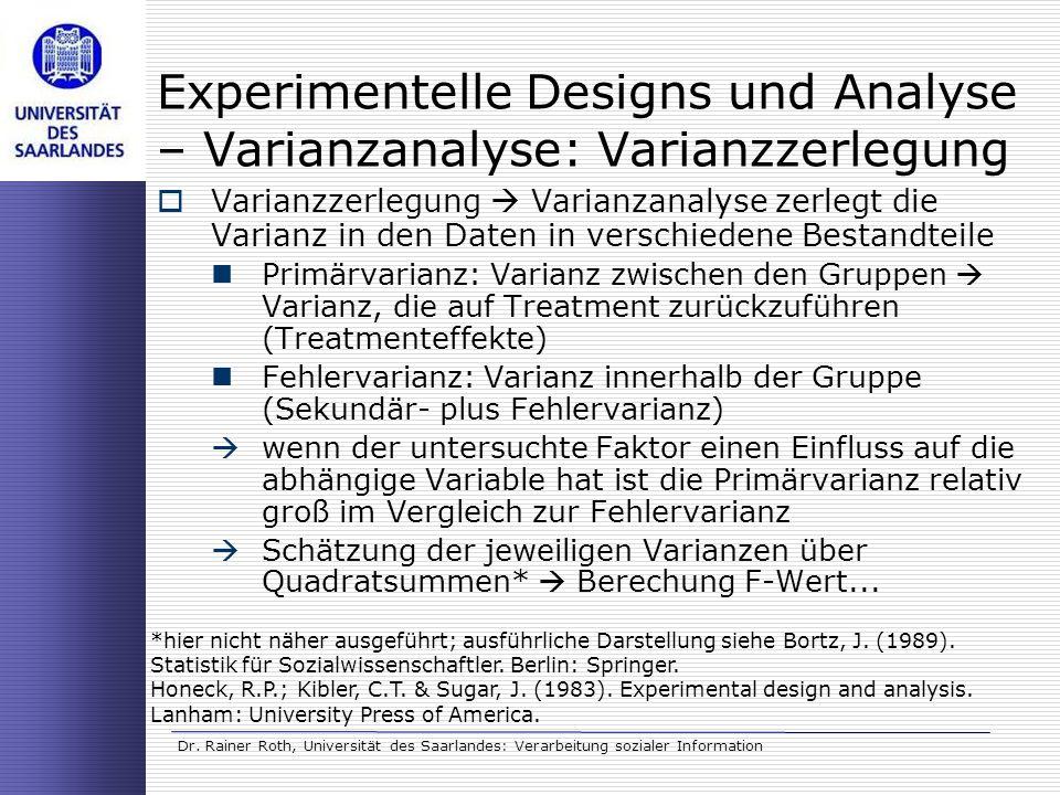 Dr. Rainer Roth, Universität des Saarlandes: Verarbeitung sozialer Information Varianzzerlegung Varianzanalyse zerlegt die Varianz in den Daten in ver