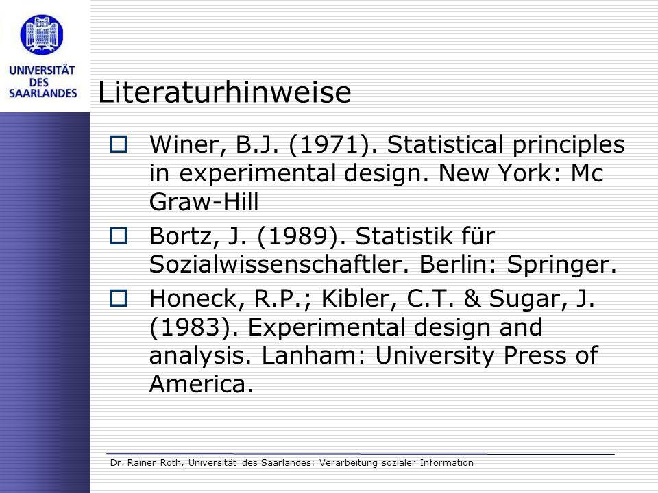 Dr. Rainer Roth, Universität des Saarlandes: Verarbeitung sozialer Information Literaturhinweise Winer, B.J. (1971). Statistical principles in experim