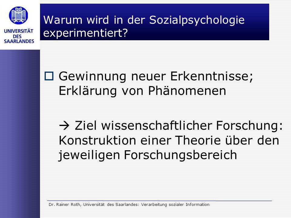 Dr. Rainer Roth, Universität des Saarlandes: Verarbeitung sozialer Information Warum wird in der Sozialpsychologie experimentiert? Gewinnung neuer Erk