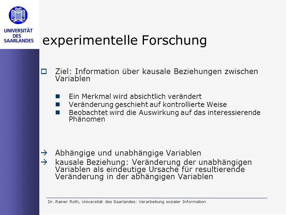Dr. Rainer Roth, Universität des Saarlandes: Verarbeitung sozialer Information experimentelle Forschung Ziel: Information über kausale Beziehungen zwi