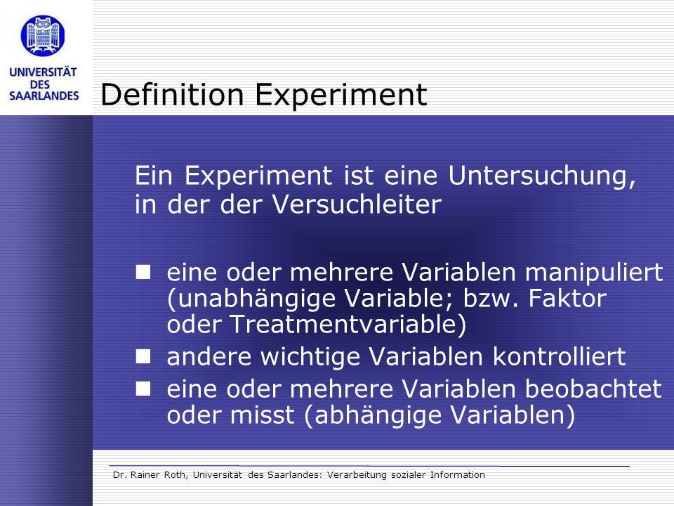 Dr. Rainer Roth, Universität des Saarlandes: Verarbeitung sozialer Information Definition Experiment Ein Experiment ist eine Untersuchung, in der der