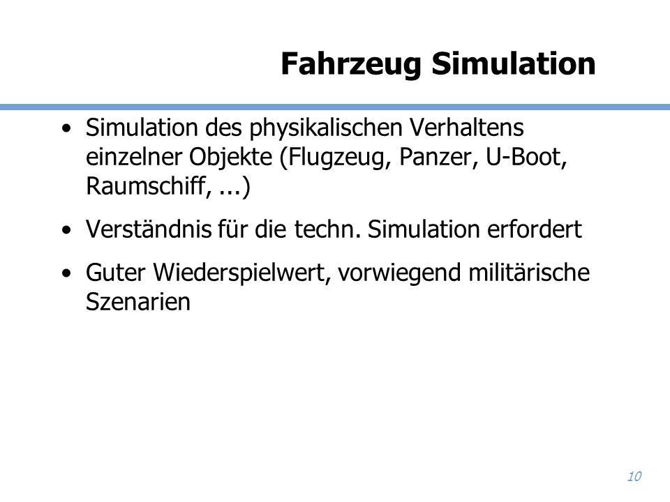 10 Fahrzeug Simulation Simulation des physikalischen Verhaltens einzelner Objekte (Flugzeug, Panzer, U-Boot, Raumschiff,...) Verständnis für die techn