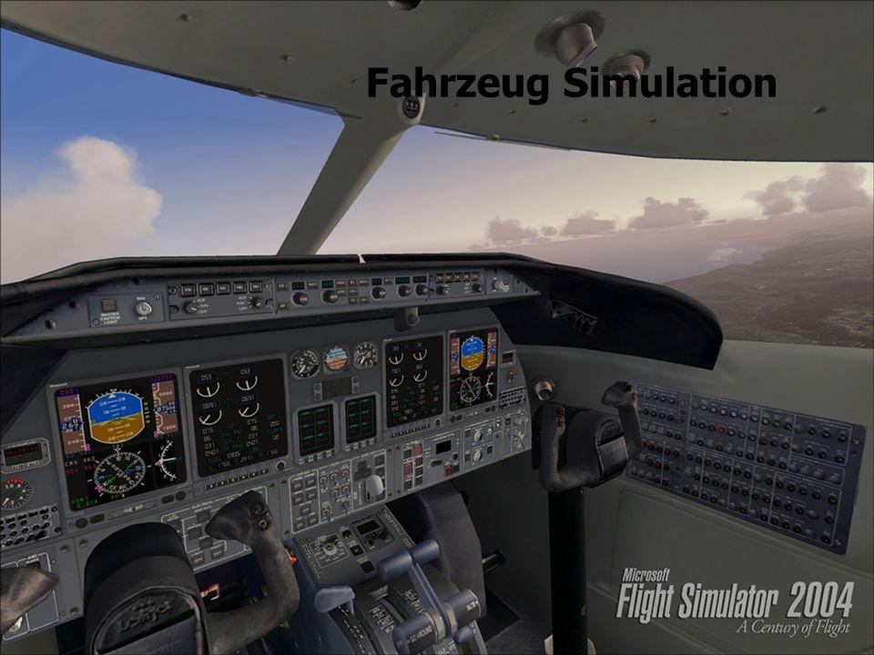 10 Fahrzeug Simulation Simulation des physikalischen Verhaltens einzelner Objekte (Flugzeug, Panzer, U-Boot, Raumschiff,...) Verständnis für die techn.
