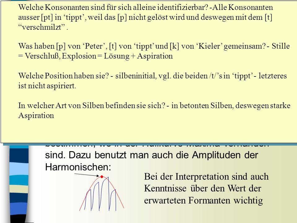 n Filter: Die Resonanzen des Vokaltrakts (Formanten) kann man im Spektrum von der Hüllkurve ableiten.