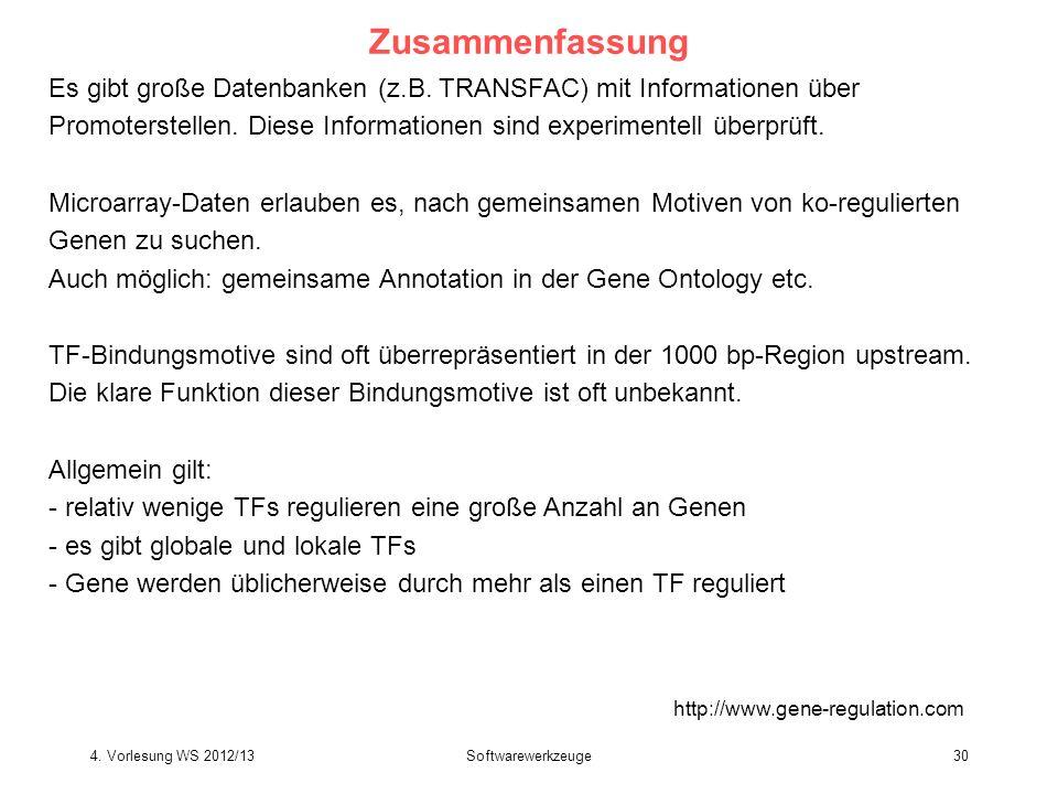 Softwarewerkzeuge30 Zusammenfassung http://www.gene-regulation.com Es gibt große Datenbanken (z.B. TRANSFAC) mit Informationen über Promoterstellen. D