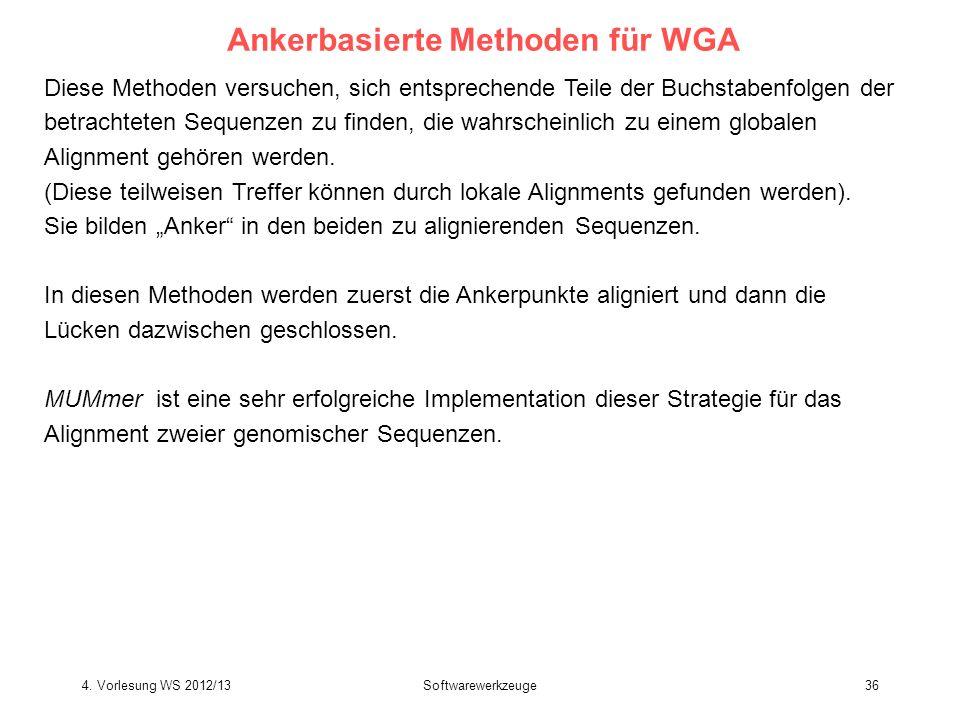 Softwarewerkzeuge36 Ankerbasierte Methoden für WGA Diese Methoden versuchen, sich entsprechende Teile der Buchstabenfolgen der betrachteten Sequenzen