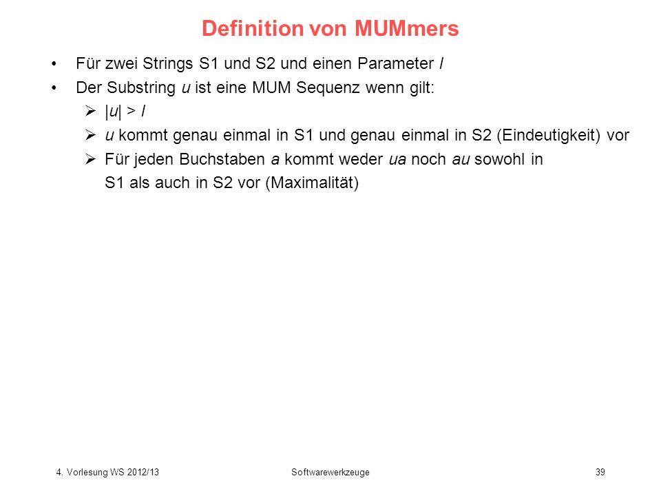 Softwarewerkzeuge39 Definition von MUMmers Für zwei Strings S1 und S2 und einen Parameter l Der Substring u ist eine MUM Sequenz wenn gilt: |u| > l u