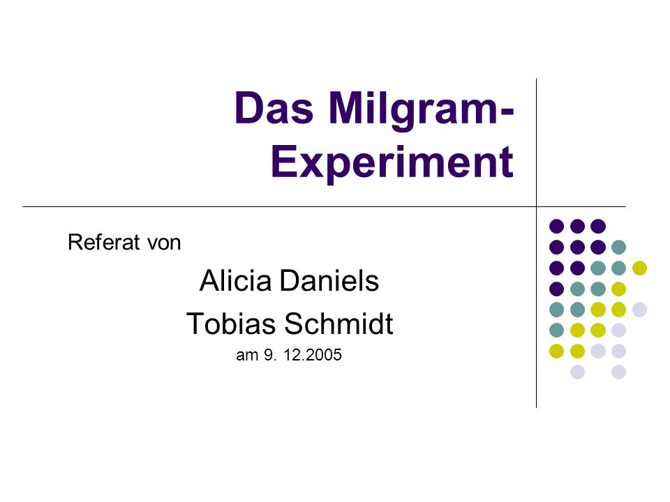 Das Milgram- Experiment Referat von Alicia Daniels Tobias Schmidt am 9. 12.2005