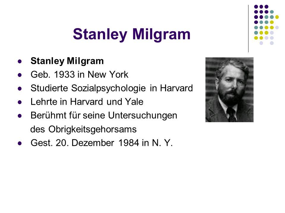 Stanley Milgram Geb. 1933 in New York Studierte Sozialpsychologie in Harvard Lehrte in Harvard und Yale Berühmt für seine Untersuchungen des Obrigkeit