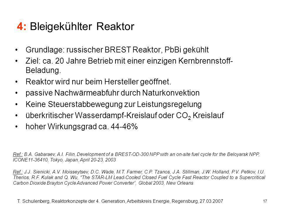17 T. Schulenberg, Reaktorkonzepte der 4. Generation, Arbeitskreis Energie, Regensburg, 27.03.2007 4: Bleigekühlter Reaktor Grundlage: russischer BRES