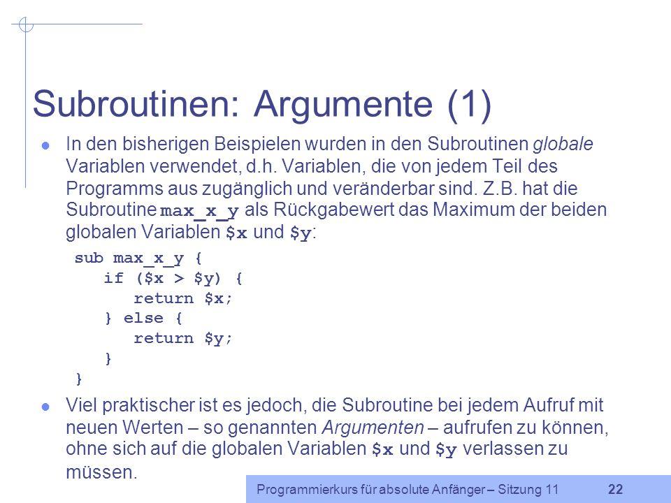 Programmierkurs für absolute Anfänger – Sitzung 11 22 Subroutinen: Argumente (1) In den bisherigen Beispielen wurden in den Subroutinen globale Variablen verwendet, d.h.