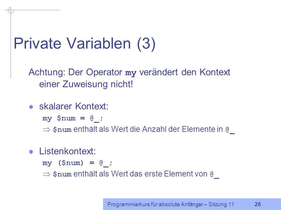 Programmierkurs für absolute Anfänger – Sitzung 11 26 Private Variablen (3) Achtung: Der Operator my verändert den Kontext einer Zuweisung nicht.