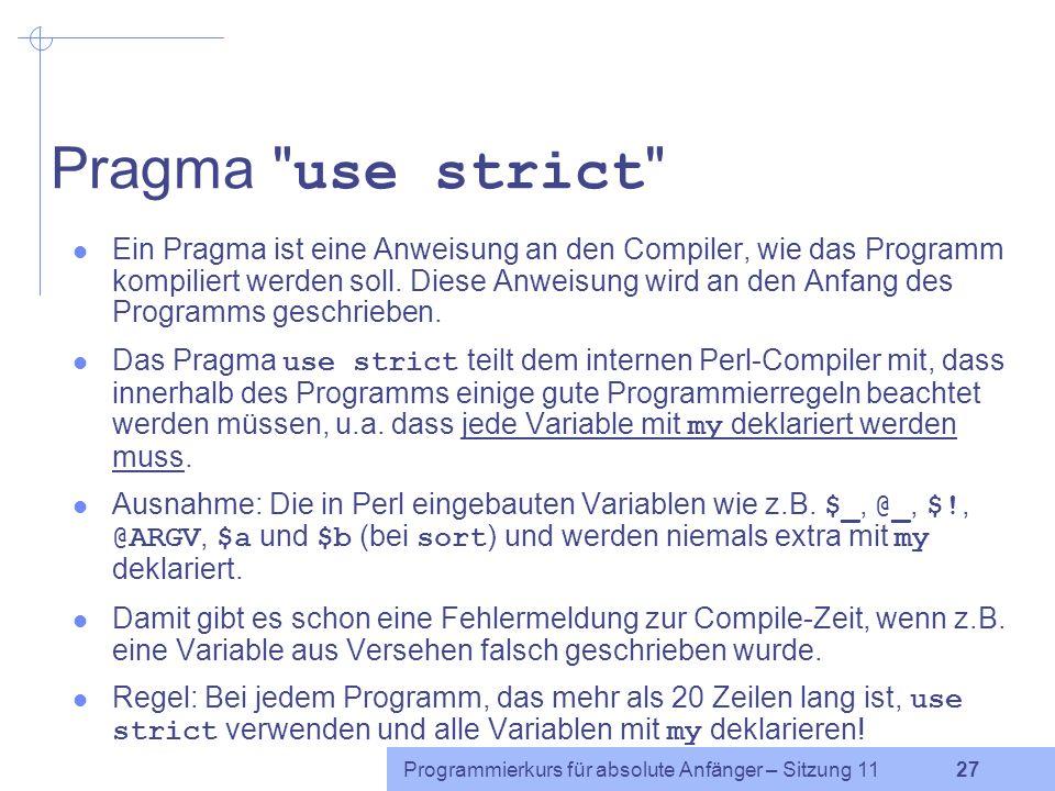 Programmierkurs für absolute Anfänger – Sitzung 11 27 Pragma use strict Ein Pragma ist eine Anweisung an den Compiler, wie das Programm kompiliert werden soll.
