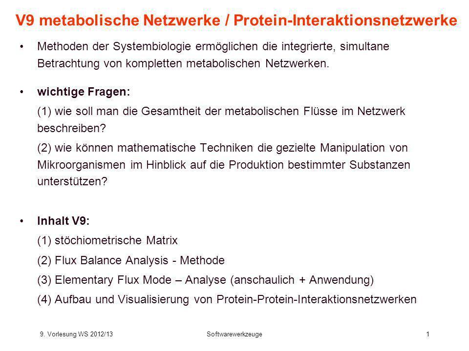 9. Vorlesung WS 2012/13Softwarewerkzeuge1 V9 metabolische Netzwerke / Protein-Interaktionsnetzwerke Methoden der Systembiologie ermöglichen die integr