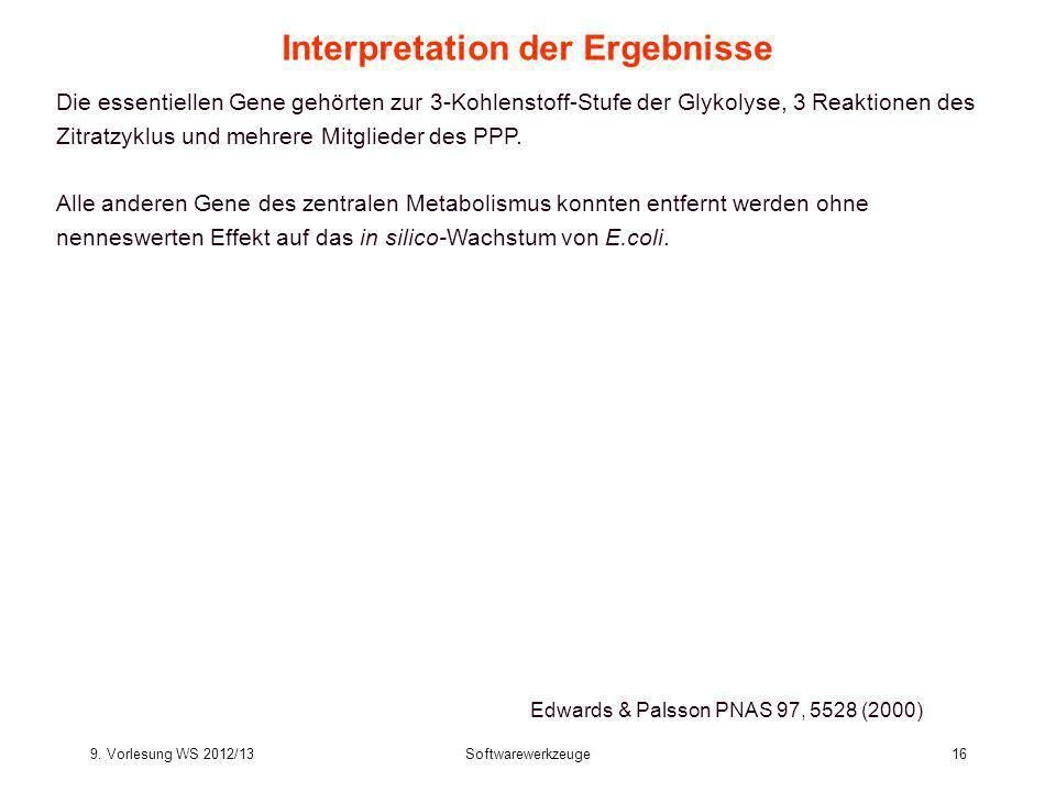 9. Vorlesung WS 2012/13Softwarewerkzeuge16 Interpretation der Ergebnisse Die essentiellen Gene gehörten zur 3-Kohlenstoff-Stufe der Glykolyse, 3 Reakt