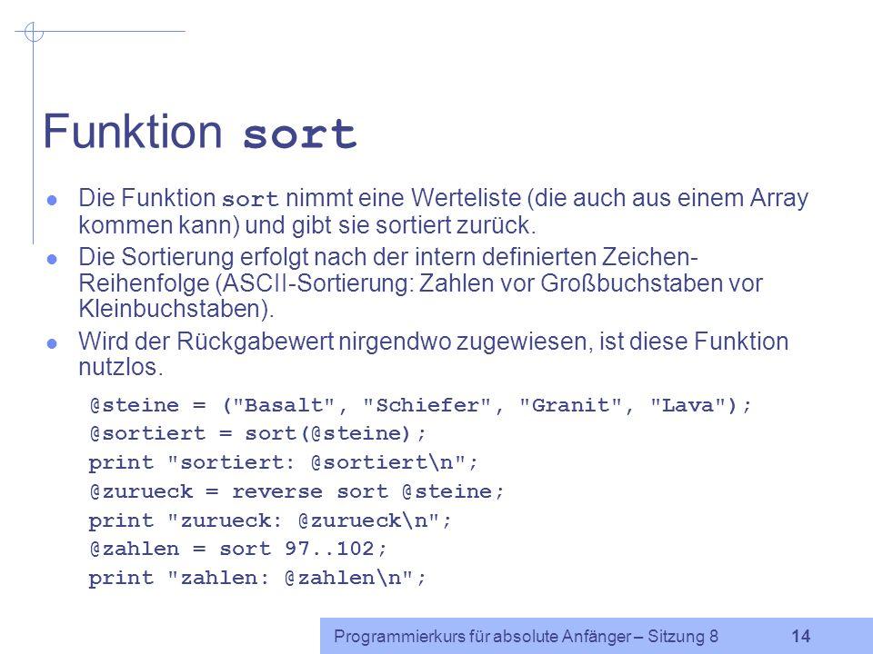 Programmierkurs für absolute Anfänger – Sitzung 8 13 Funktion reverse Die Funktion reverse nimmt eine Werteliste (die auch aus einem Array kommen kann) und gibt sie in umgekehrter Reihenfolge wieder zurück.