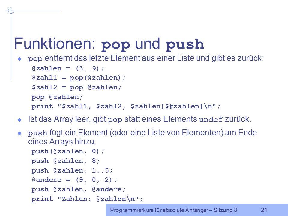 Programmierkurs für absolute Anfänger – Sitzung 8 20 Funktion join Syntax: join( Kleber, Liste ) join verbindet die Elemente der Liste durch die Kleber - Zeichenkette und gibt die resultierende Zeichenkette zurück.