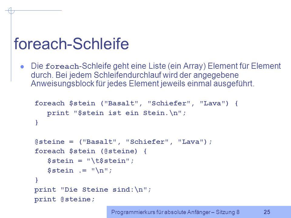 Programmierkurs für absolute Anfänger – Sitzung 8 24 Funktion splice (2) Wenn Länge angegeben ist, werden ab Offset nur Länge Elemente entfernt.