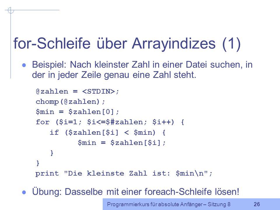 Programmierkurs für absolute Anfänger – Sitzung 8 25 foreach-Schleife Die foreach -Schleife geht eine Liste (ein Array) Element für Element durch.