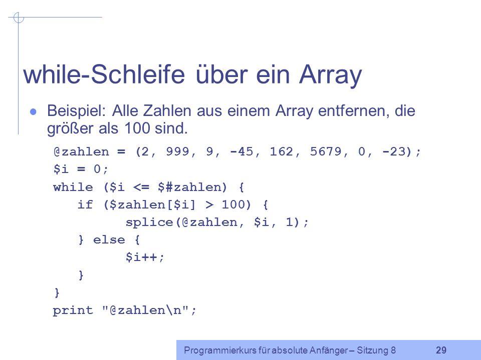Programmierkurs für absolute Anfänger – Sitzung 8 28 for-Schleife über Arrayindizes (3) Beispiel: Array durchsuchen, ob es eine negative Zahl enthält.