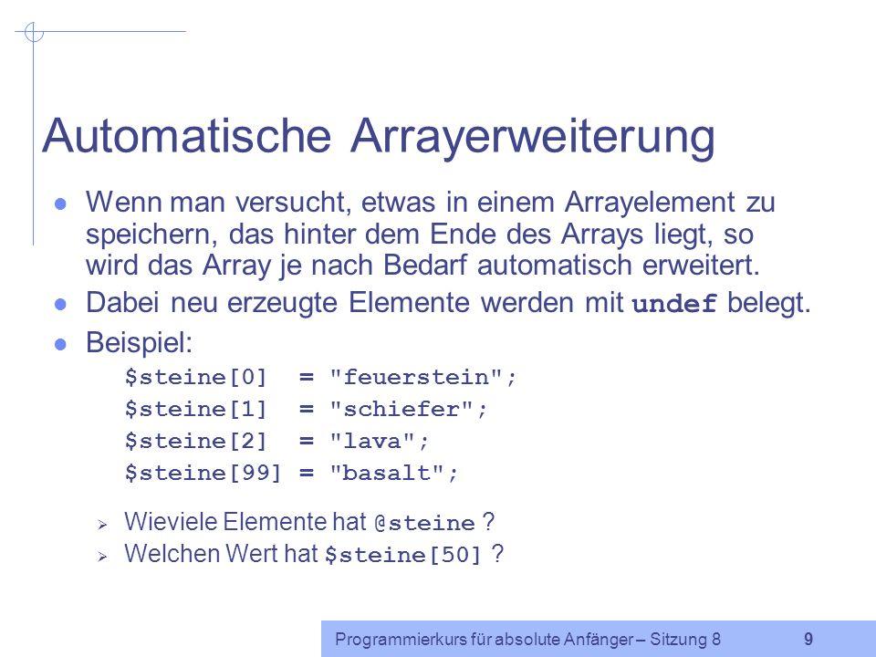 Programmierkurs für absolute Anfänger – Sitzung 8 8 Zugriff auf einzelne Elemente Jedes Element eines Arrays enthält einen skalaren Wert.
