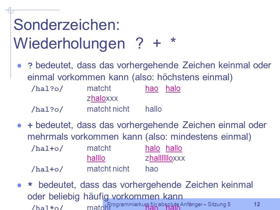 Programmierkurs für absolute Anfänger – Sitzung 5 11 Sonderzeichen: Beispiel (2) while ($zeile = ) { if ($zeile =~ /ung\.$/) { print $zeile; } Die Bedienung kommt.
