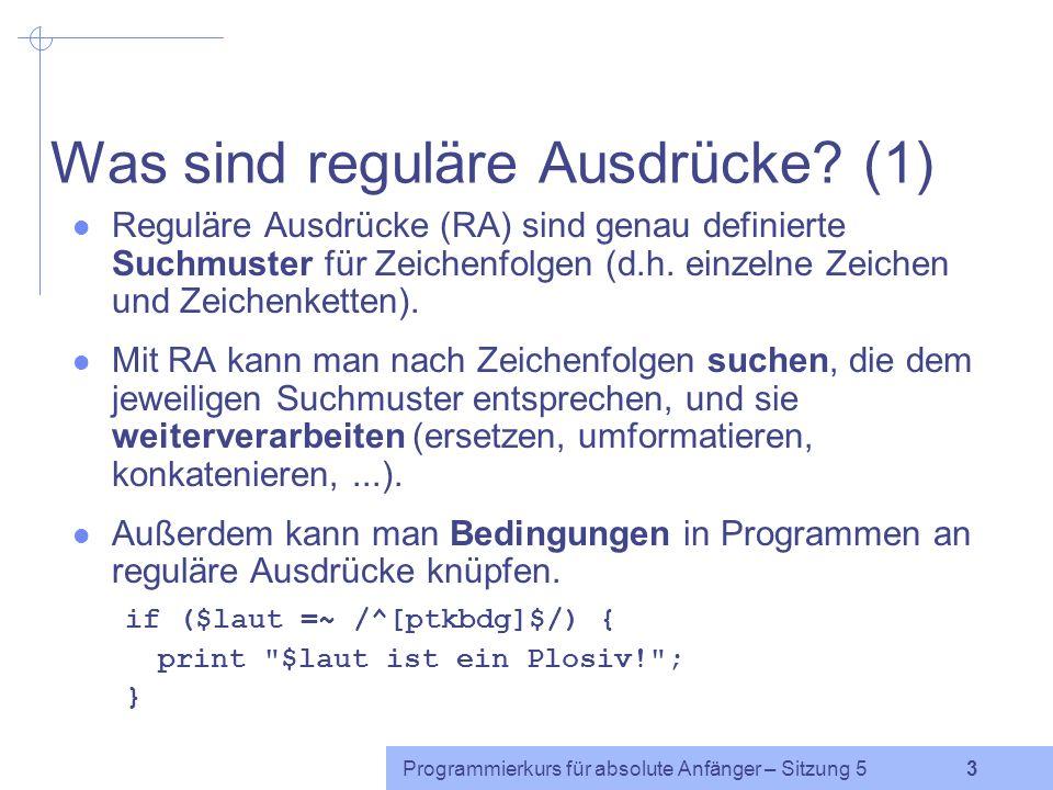 Programmierkurs für absolute Anfänger – Sitzung 5 23 Zeichenbereich: [ - ] Wenn genau ein Zeichen aus einem Zeichenbereich oder eine Ziffer aus einem Ziffernbereich gesucht wird, so verwendet man den Bindestrich in eckigen Klammern.