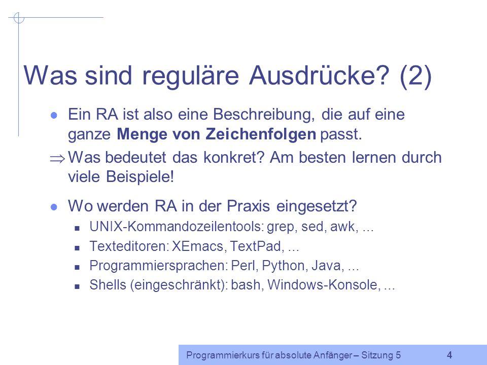 Programmierkurs für absolute Anfänger – Sitzung 5 14 Sonderzeichen: Beispiel (4) while ($zeile = ) { if ($zeile =~ /Al*t?e/) { print $zeile; } Alle trinken Bier.