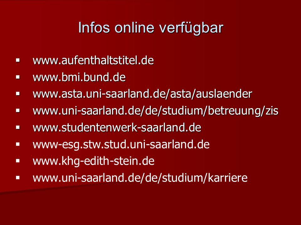 Infos online verfügbar www.aufenthaltstitel.de www.aufenthaltstitel.de www.bmi.bund.de www.bmi.bund.de www.asta.uni-saarland.de/asta/auslaender www.as