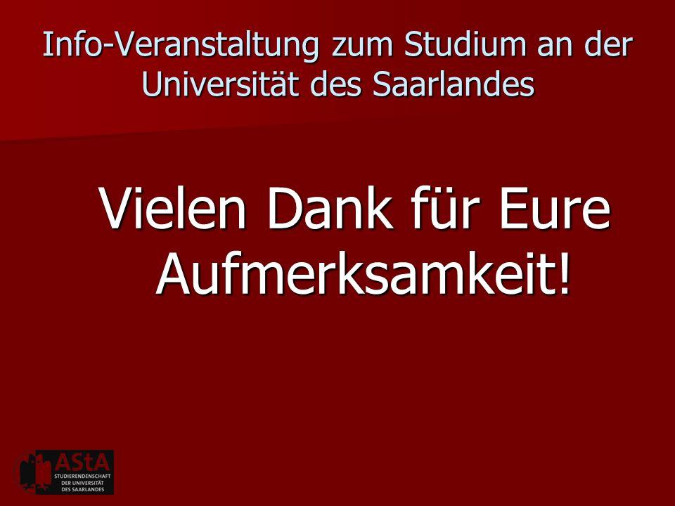 Info-Veranstaltung zum Studium an der Universität des Saarlandes Vielen Dank für Eure Aufmerksamkeit!