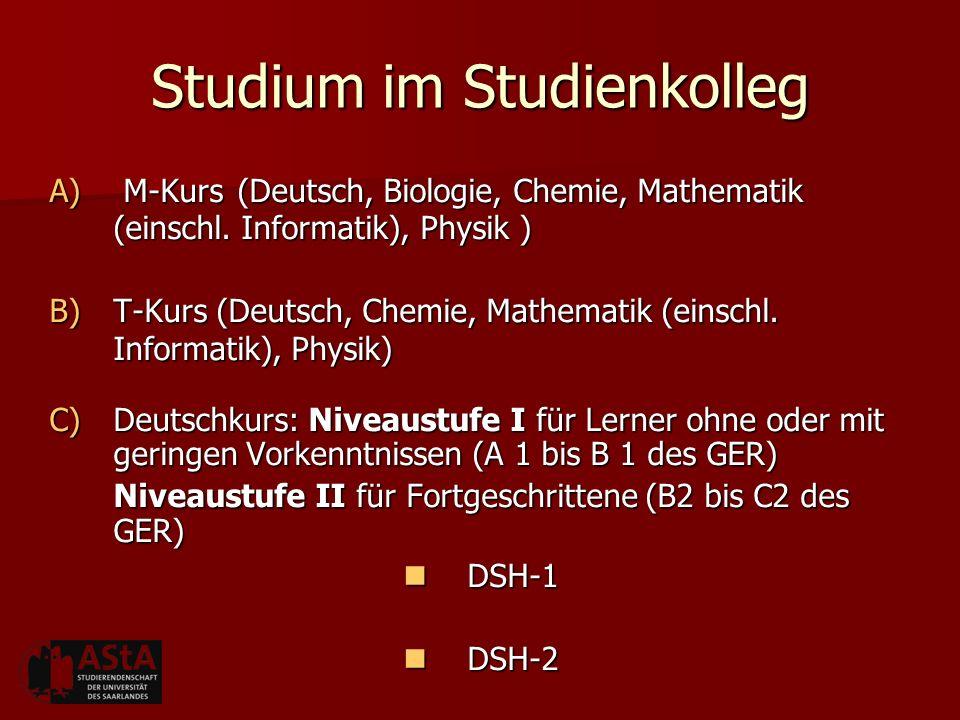 Studium im Studienkolleg A) M-Kurs(Deutsch, Biologie, Chemie, Mathematik (einschl. Informatik), Physik ) B)T-Kurs (Deutsch, Chemie, Mathematik (einsch
