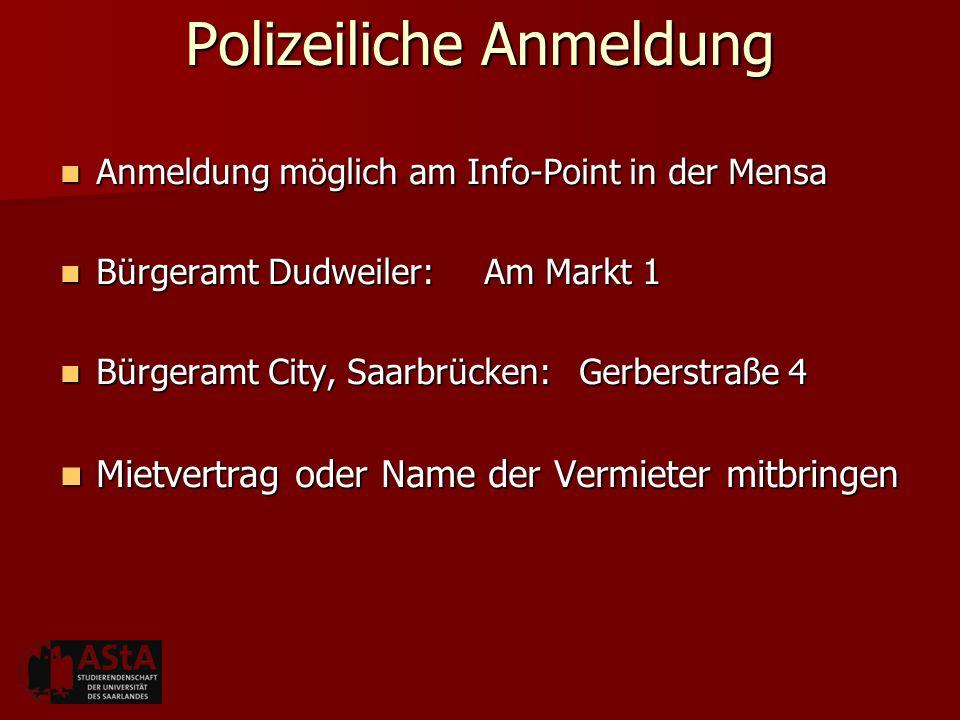 Polizeiliche Anmeldung Anmeldung möglich am Info-Point in der Mensa Anmeldung möglich am Info-Point in der Mensa Bürgeramt Dudweiler: Am Markt 1 Bürge