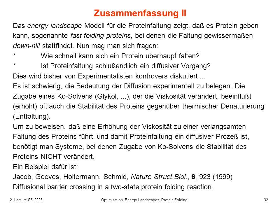 322. Lecture SS 2005 Optimization, Energy Landscapes, Protein Folding Das energy landscape Modell für die Proteinfaltung zeigt, daß es Protein geben k
