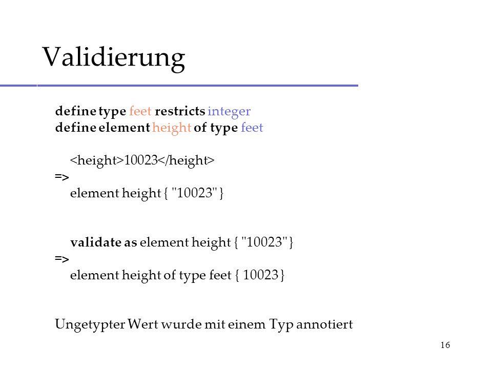 16 define type feet restricts integer define element height of type feet 10023 => element height { 10023 } validate as element height { 10023 } => element height of type feet { 10023 } Ungetypter Wert wurde mit einem Typ annotiert Validierung