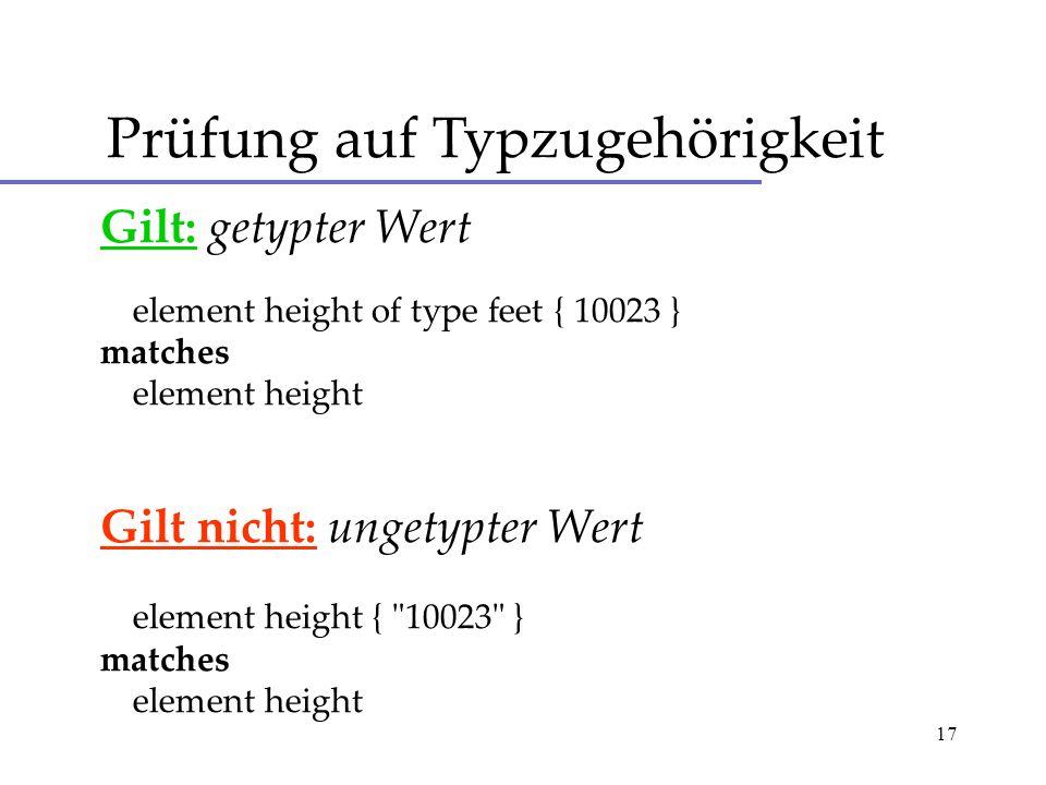 17 Gilt: getypter Wert element height of type feet { 10023 } matches element height Gilt nicht: ungetypter Wert element height { 10023 } matches element height Prüfung auf Typzugehörigkeit