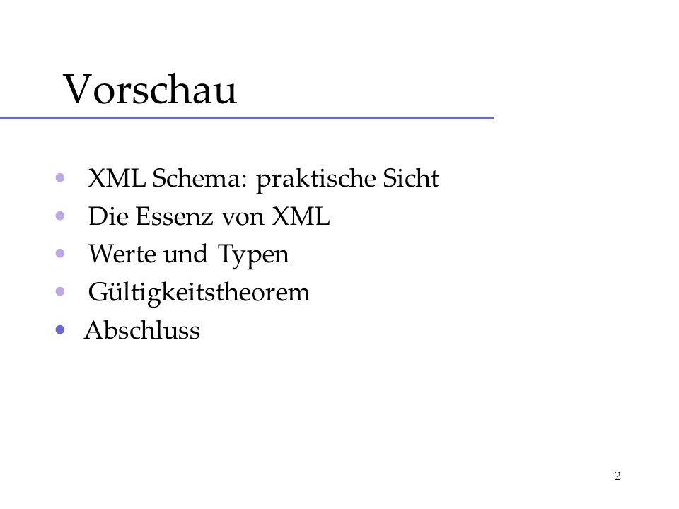 2 Vorschau XML Schema: praktische Sicht Die Essenz von XML Werte und Typen Gültigkeitstheorem Abschluss