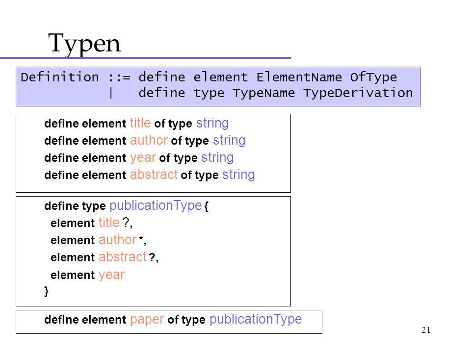 21 Typen Definition ::= define element ElementName OfType | define type TypeName TypeDerivation define element title of type string define element aut