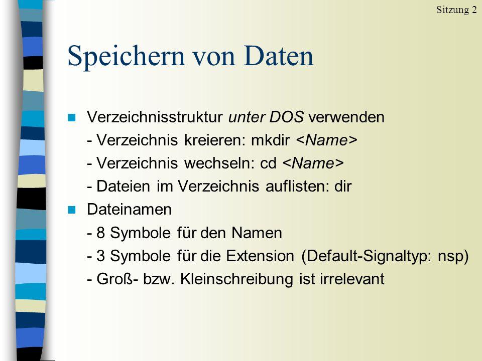 Speichern von Daten n Verzeichnisstruktur unter DOS verwenden - Verzeichnis kreieren: mkdir - Verzeichnis wechseln: cd - Dateien im Verzeichnis auflisten: dir n Dateinamen - 8 Symbole für den Namen - 3 Symbole für die Extension (Default-Signaltyp: nsp) - Groß- bzw.