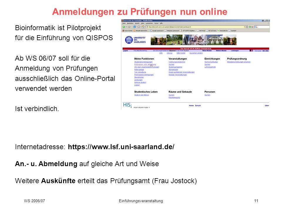 WS 2006/07Einführungsveranstaltung11 Anmeldungen zu Prüfungen nun online Bioinformatik ist Pilotprojekt für die Einführung von QISPOS Ab WS 06/07 soll