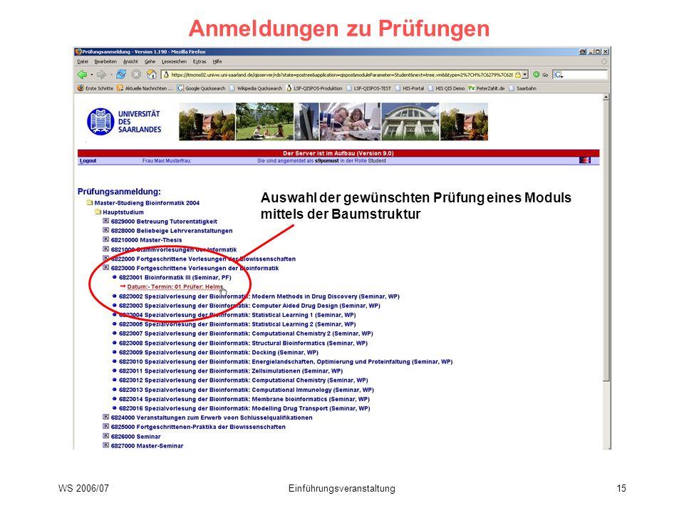 WS 2006/07Einführungsveranstaltung15 Anmeldungen zu Prüfungen Auswahl der gewünschten Prüfung eines Moduls mittels der Baumstruktur