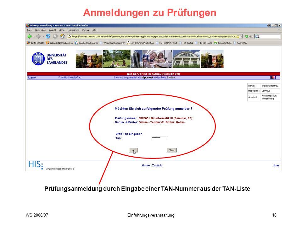 WS 2006/07Einführungsveranstaltung16 Anmeldungen zu Prüfungen Prüfungsanmeldung durch Eingabe einer TAN-Nummer aus der TAN-Liste
