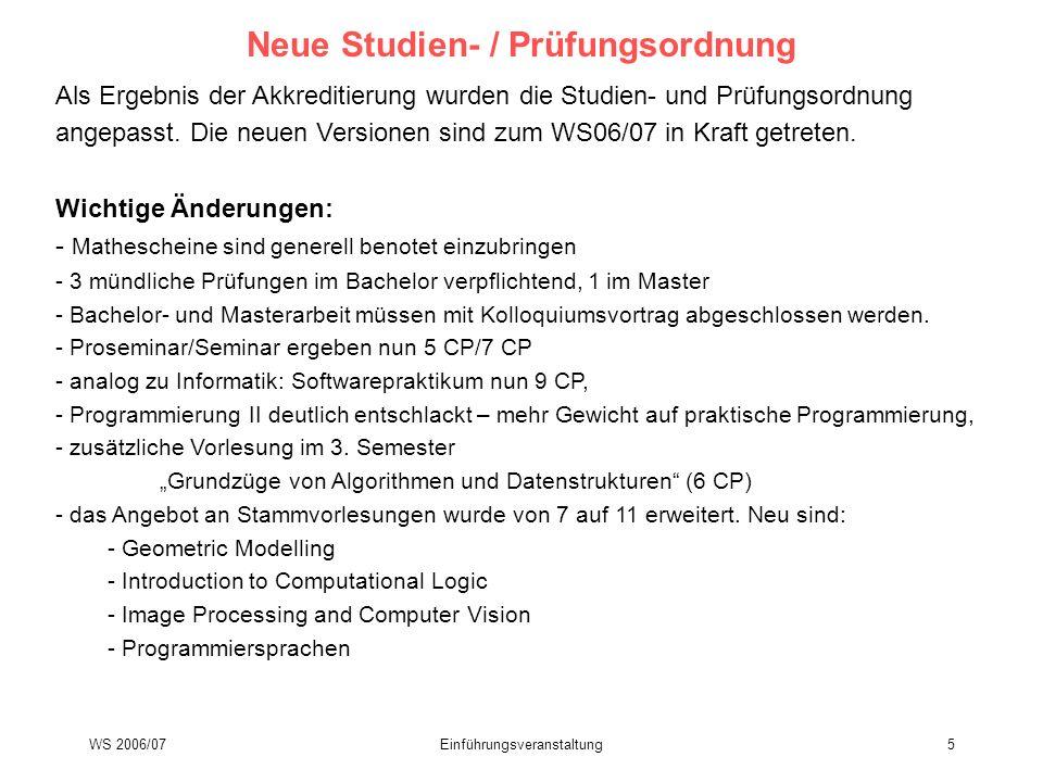 WS 2006/07Einführungsveranstaltung5 Neue Studien- / Prüfungsordnung Als Ergebnis der Akkreditierung wurden die Studien- und Prüfungsordnung angepasst.