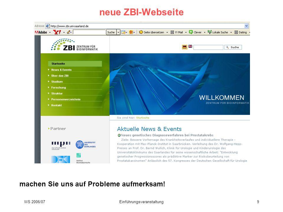 WS 2006/07Einführungsveranstaltung9 neue ZBI-Webseite machen Sie uns auf Probleme aufmerksam!