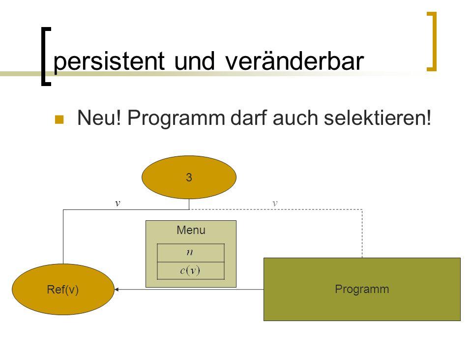 persistent und veränderbar Neu! Programm darf auch selektieren! Ref(v) Programm Menu 3 vv