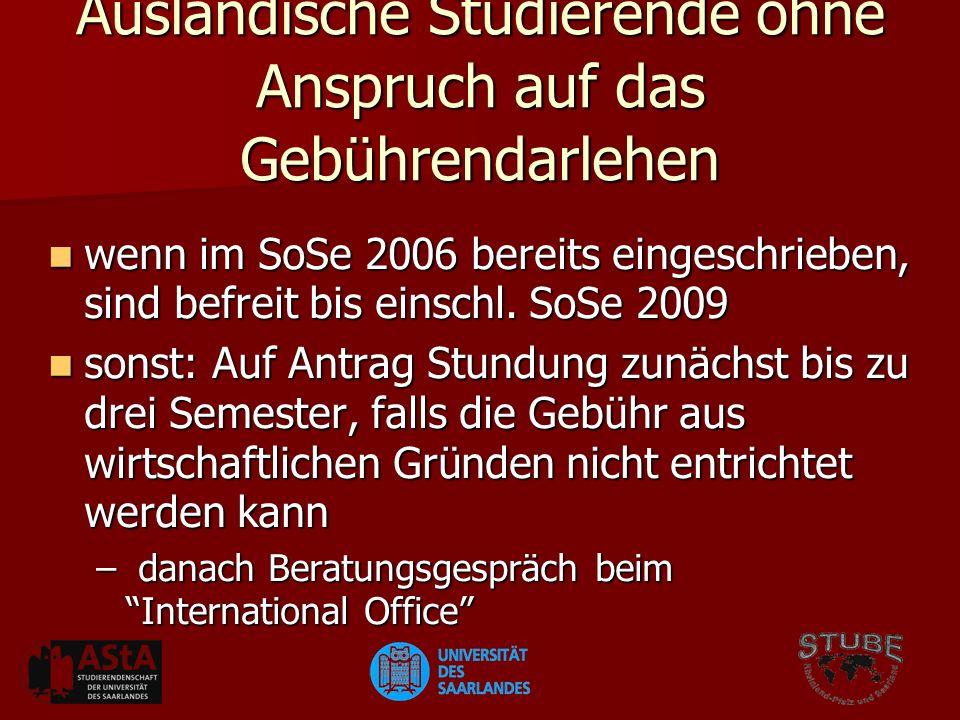 Ausländische Studierende ohne Anspruch auf das Gebührendarlehen wenn im SoSe 2006 bereits eingeschrieben, sind befreit bis einschl.