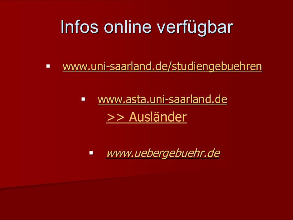 Infos online verfügbar www.uni-saarland.de/studiengebuehren www.uni-saarland.de/studiengebuehren www.uni-saarland.de/studiengebuehren www.asta.uni-saarland.de www.asta.uni-saarland.de www.asta.uni-saarland.de >> Ausländer www.uebergebuehr.de www.uebergebuehr.de www.uebergebuehr.de