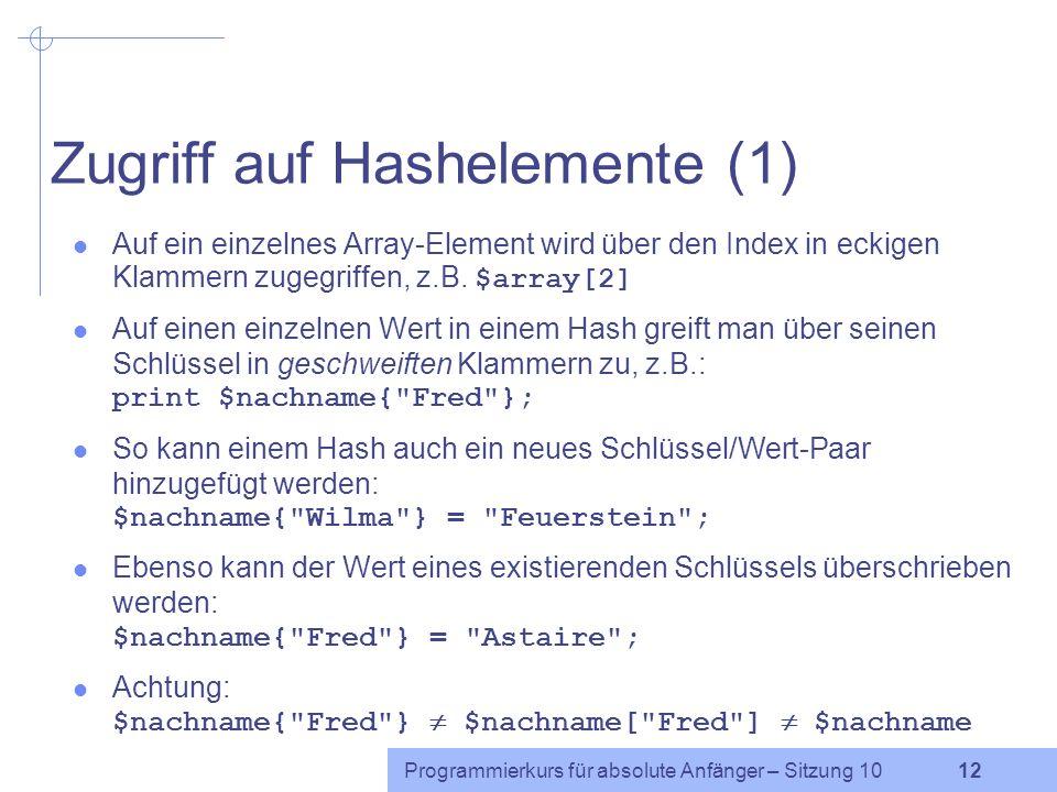 Programmierkurs für absolute Anfänger – Sitzung 10 11 Beispiel: Schlüssel und Werte vertauschen Da ein Hash auch nichts anderes ist als eine Liste, ka
