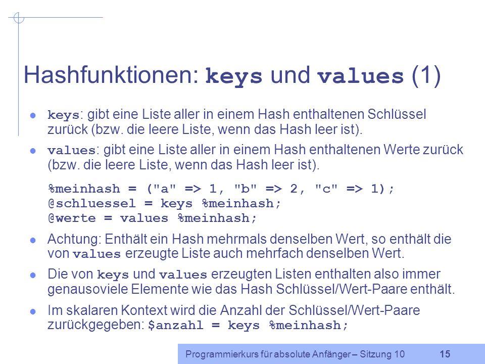 Programmierkurs für absolute Anfänger – Sitzung 10 14 Hashfunktion: each each : gibt pro Aufruf ein Schlüssel/Wert-Paar des Hash als Liste aus zwei El